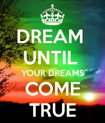 dream until your dreams come true
